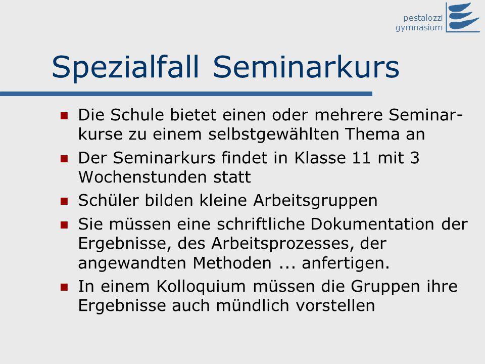 pestalozzi gymnasium Spezialfall Seminarkurs Die Schule bietet einen oder mehrere Seminar- kurse zu einem selbstgewählten Thema an Der Seminarkurs fin