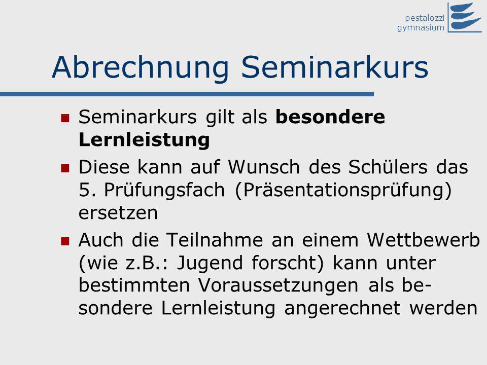 pestalozzi gymnasium Abrechnung Seminarkurs Seminarkurs gilt als besondere Lernleistung Diese kann auf Wunsch des Schülers das 5. Prüfungsfach (Präsen