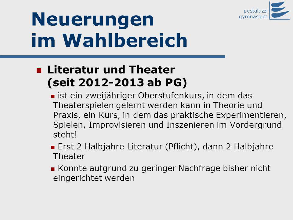 pestalozzi gymnasium Neuerungen im Wahlbereich Literatur und Theater (seit 2012-2013 ab PG) ist ein zweijähriger Oberstufenkurs, in dem das Theaterspi