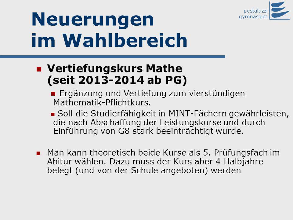 pestalozzi gymnasium Neuerungen im Wahlbereich Vertiefungskurs Mathe (seit 2013-2014 ab PG) Ergänzung und Vertiefung zum vierstündigen Mathematik-Pfli