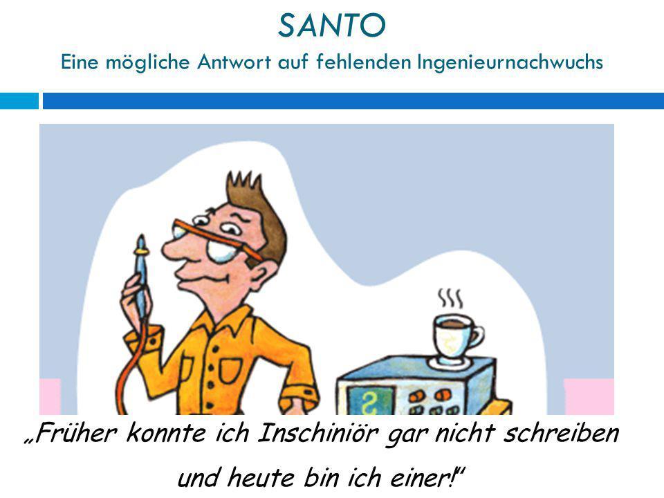 """SANTO Eine mögliche Antwort auf fehlenden Ingenieurnachwuchs """"Früher konnte ich Inschiniör gar nicht schreiben und heute bin ich einer!"""""""