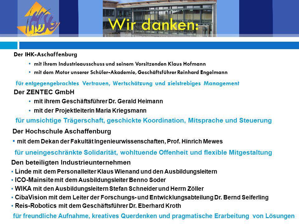 Wir danken: Der IHK-Aschaffenburg mit ihrem Industrieausschuss und seinem Vorsitzenden Klaus Hofmann mit dem Motor unserer Schüler-Akademie, Geschäfts
