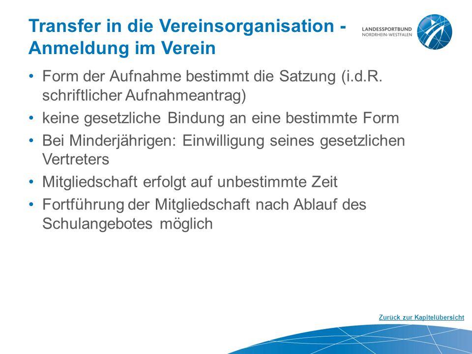Transfer in die Vereinsorganisation - Anmeldung im Verein Form der Aufnahme bestimmt die Satzung (i.d.R. schriftlicher Aufnahmeantrag) keine gesetzlic