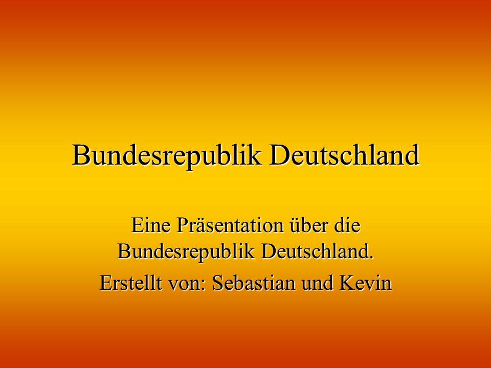 Bundesrepublik Deutschland Eine Präsentation über die Bundesrepublik Deutschland. Erstellt von: Sebastian und Kevin