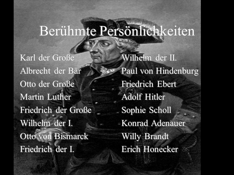 Berühmte Persönlichkeiten Karl der Große Albrecht der Bär Otto der Große Martin Luther Friedrich der Große Wilhelm der I. Otto von Bismarck Friedrich