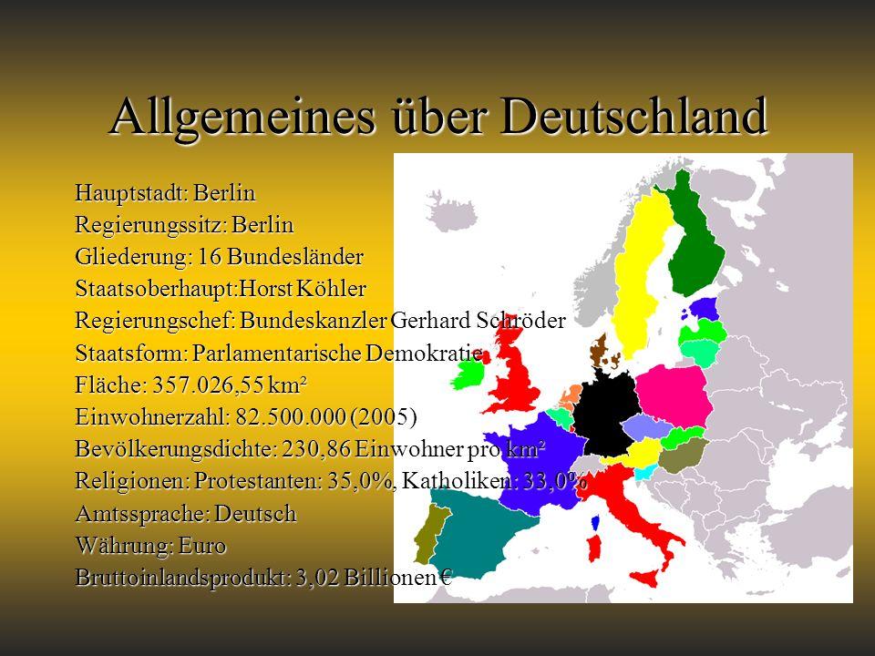 Allgemeines über Deutschland Hauptstadt: Berlin Regierungssitz: Berlin Gliederung: 16 Bundesländer Staatsoberhaupt:Horst Köhler Regierungschef: Bundes
