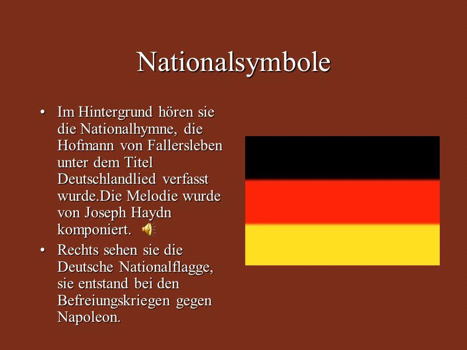 Nationalsymbole Im Hintergrund hören sie die Nationalhymne, die Hofmann von Fallersleben unter dem Titel Deutschlandlied verfasst wurde.Die Melodie wu