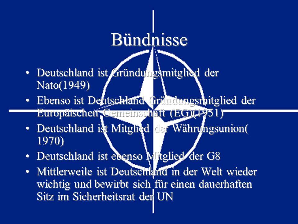 Bündnisse Deutschland ist Gründungsmitglied der Nato(1949)Deutschland ist Gründungsmitglied der Nato(1949) Ebenso ist Deutschland Gründungsmitglied de