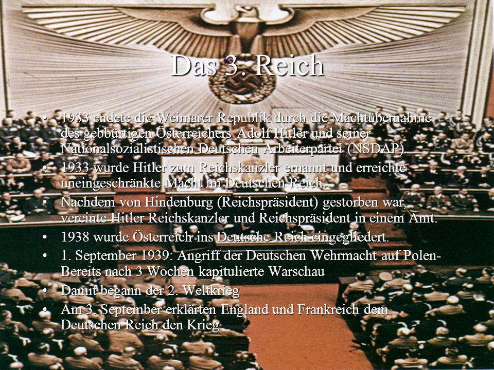 Das 3. Reich 1933 endete die Weimarer Republik durch die Machtübernahme des gebbürtigen Österreichers Adolf Hitler und seiner Nationalsozialistischen