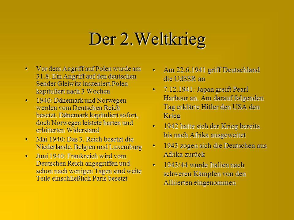 Der 2.Weltkrieg Vor dem Angriff auf Polen wurde am 31.8. Ein Angriff auf den deutschen Sender Gleiwitz inszeniert.Polen kapituliert nach 3 WochenVor d