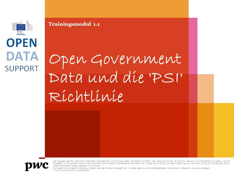 Trainingsmodul 1.1 Open Government Data und die 'PSI' Richtlinie Die Mitglieder des PwC Netzwerks unterstützen Organisationen und Individuen dabei, di