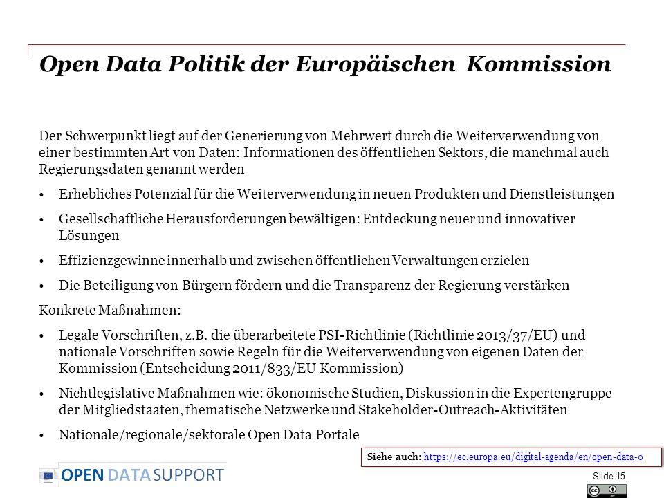 Open Data Politik der Europäischen Kommission Der Schwerpunkt liegt auf der Generierung von Mehrwert durch die Weiterverwendung von einer bestimmten A