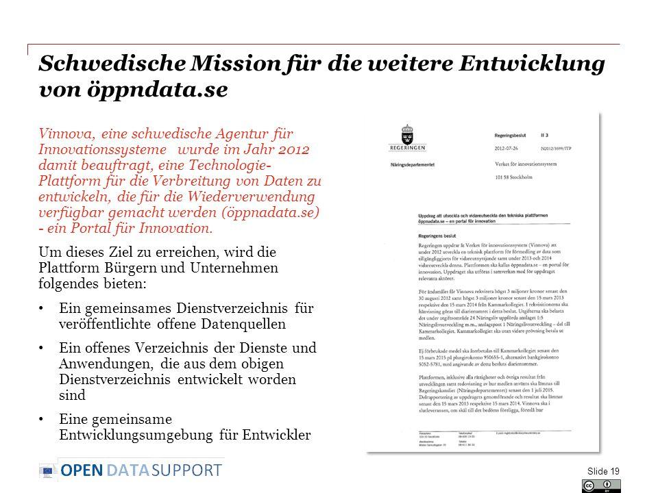 Schwedische Mission für die weitere Entwicklung von öppndata.se Vinnova, eine schwedische Agentur für Innovationssysteme wurde im Jahr 2012 damit beauftragt, eine Technologie- Plattform für die Verbreitung von Daten zu entwickeln, die für die Wiederverwendung verfügbar gemacht werden (öppnadata.se) - ein Portal für Innovation.
