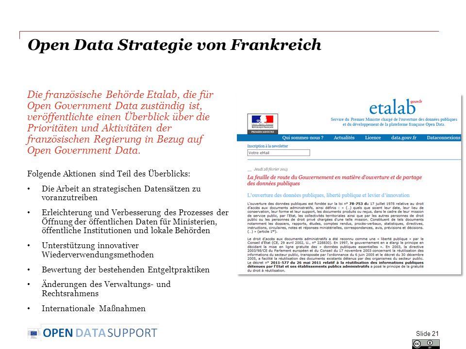 Open Data Strategie von Frankreich Die französische Behörde Etalab, die für Open Government Data zuständig ist, veröffentlichte einen Überblick über die Prioritäten und Aktivitäten der französischen Regierung in Bezug auf Open Government Data.