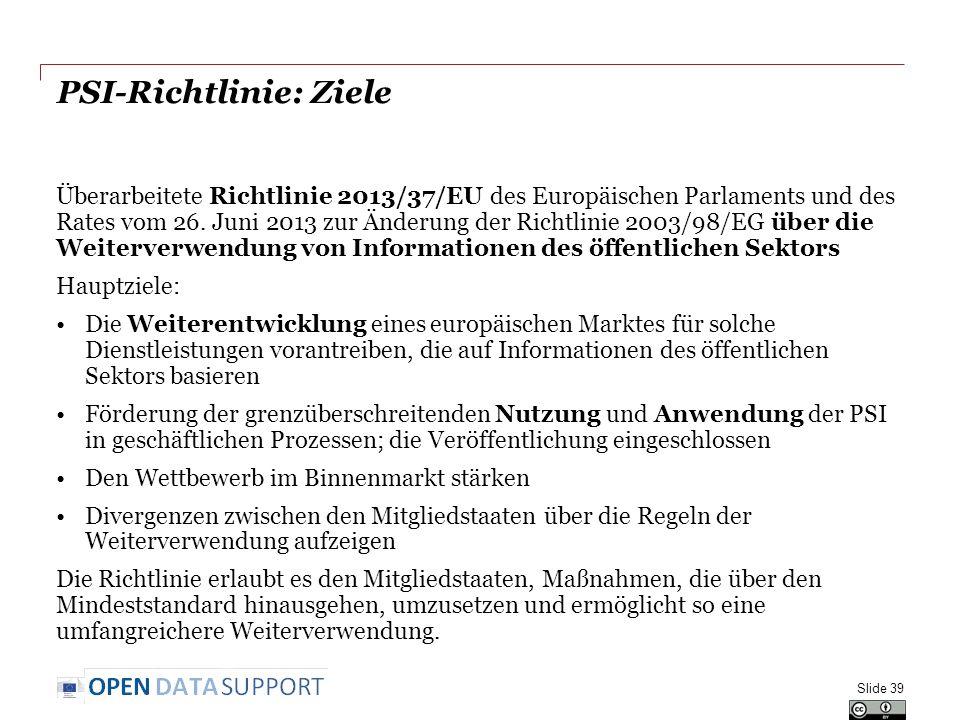 PSI-Richtlinie: Ziele Überarbeitete Richtlinie 2013/37/EU des Europäischen Parlaments und des Rates vom 26. Juni 2013 zur Änderung der Richtlinie 2003