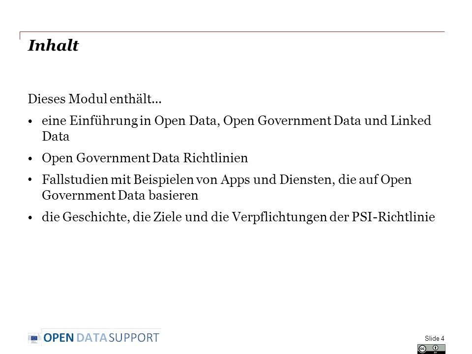 Inhalt Dieses Modul enthält... eine Einführung in Open Data, Open Government Data und Linked Data Open Government Data Richtlinien Fallstudien mit Bei