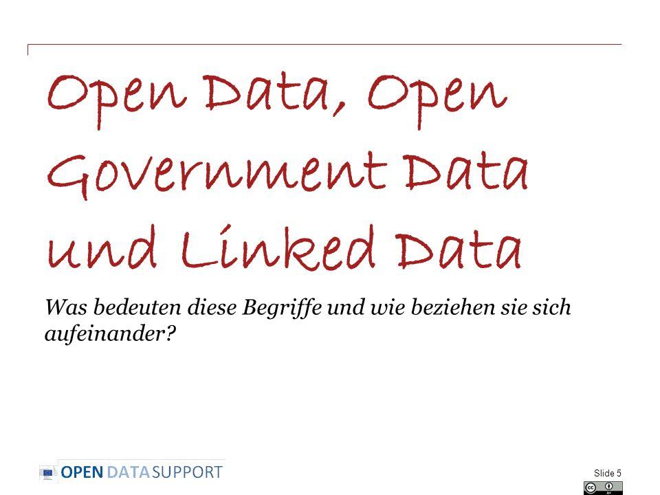 Open Data, Open Government Data und Linked Data Was bedeuten diese Begriffe und wie beziehen sie sich aufeinander? Slide 5