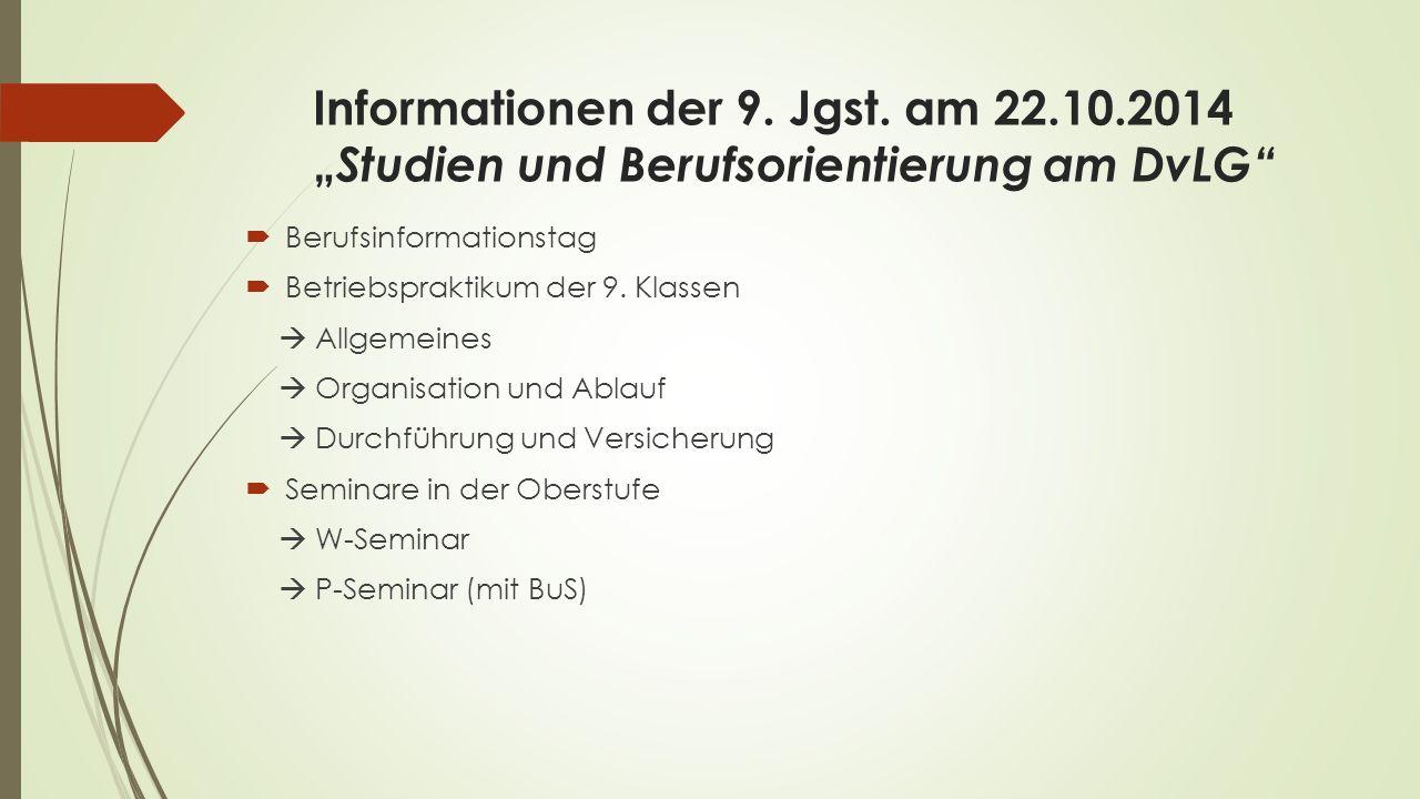 """Informationen der 9. Jgst. am 22.10.2014 """" Studien und Berufsorientierung am DvLG""""  Berufsinformationstag  Betriebspraktikum der 9. Klassen  Allgem"""