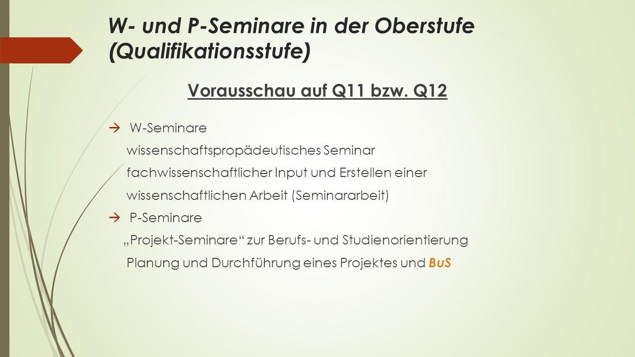 W- und P-Seminare in der Oberstufe (Qualifikationsstufe) Vorausschau auf Q11 bzw. Q12  W-Seminare wissenschaftspropädeutisches Seminar fachwissenscha