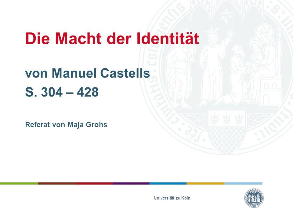 Die Macht der Identität von Manuel Castells S. 304 – 428 Referat von Maja Grohs Universität zu Köln
