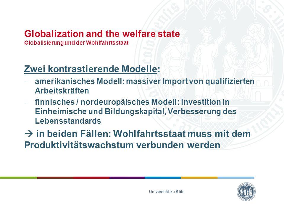 Globalization and the welfare state Globalisierung und der Wohlfahrtsstaat Zwei kontrastierende Modelle:  amerikanisches Modell: massiver Import von