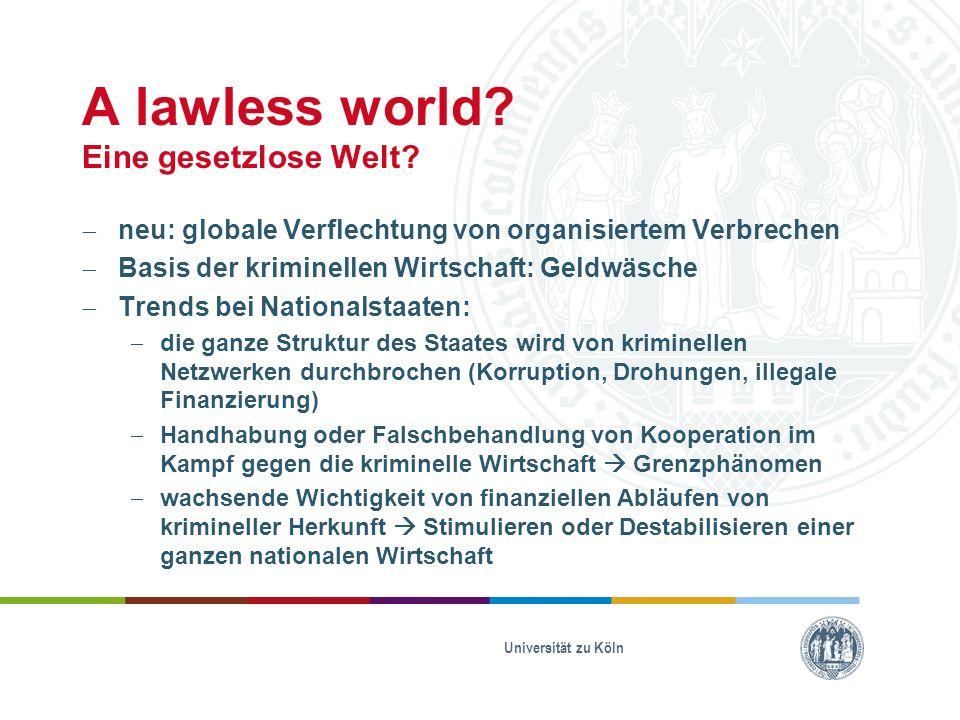 A lawless world? Eine gesetzlose Welt?  neu: globale Verflechtung von organisiertem Verbrechen  Basis der kriminellen Wirtschaft: Geldwäsche  Trend