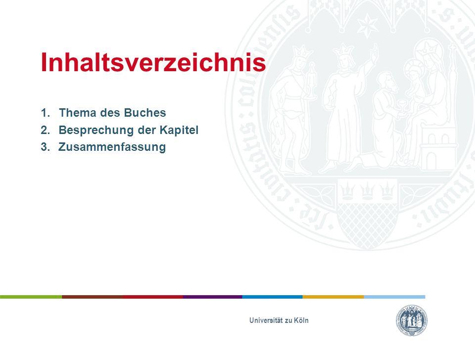 Inhaltsverzeichnis 1.Thema des Buches 2.Besprechung der Kapitel 3.Zusammenfassung Universität zu Köln