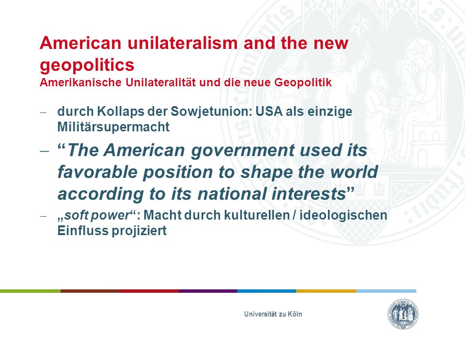 American unilateralism and the new geopolitics Amerikanische Unilateralität und die neue Geopolitik  durch Kollaps der Sowjetunion: USA als einzige M