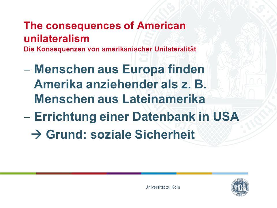 The consequences of American unilateralism Die Konsequenzen von amerikanischer Unilateralität  Menschen aus Europa finden Amerika anziehender als z.