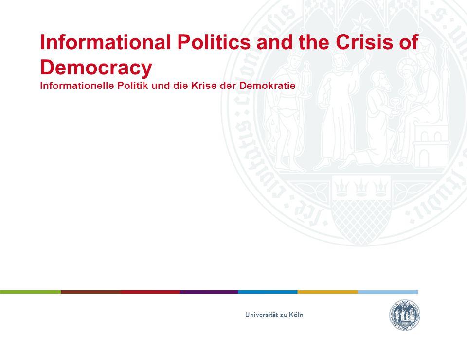 Informational Politics and the Crisis of Democracy Informationelle Politik und die Krise der Demokratie Universität zu Köln