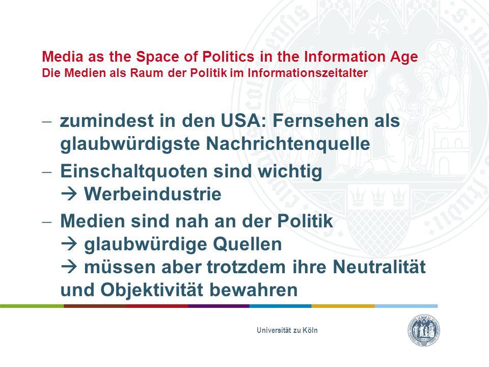 Media as the Space of Politics in the Information Age Die Medien als Raum der Politik im Informationszeitalter  zumindest in den USA: Fernsehen als g
