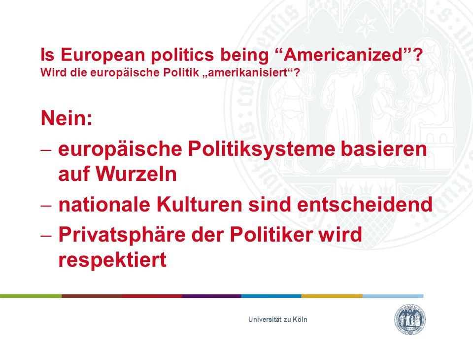 """Is European politics being """"Americanized""""? Wird die europäische Politik """"amerikanisiert""""? Nein:  europäische Politiksysteme basieren auf Wurzeln  na"""