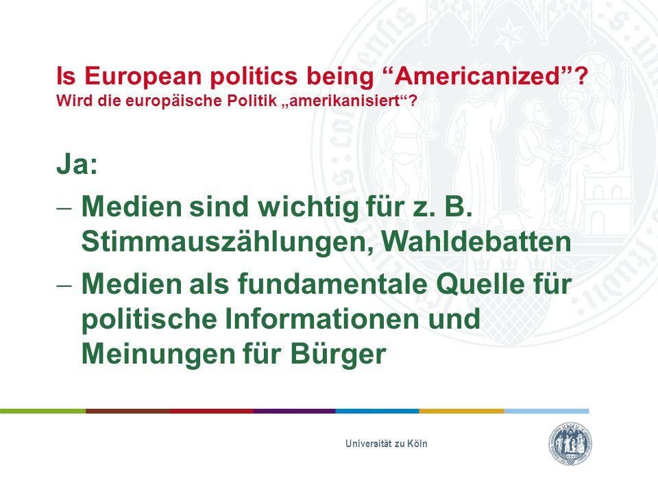 """Is European politics being """"Americanized""""? Wird die europäische Politik """"amerikanisiert""""? Ja:  Medien sind wichtig für z. B. Stimmauszählungen, Wahld"""