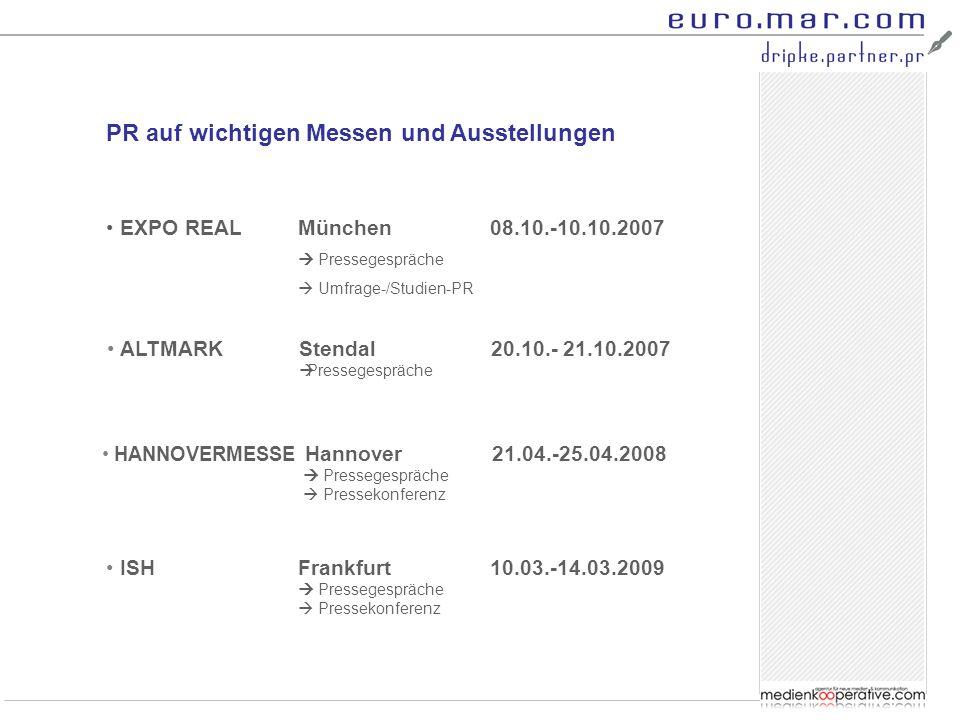 PR auf wichtigen Messen und Ausstellungen EXPO REALMünchen08.10.-10.10.2007  Pressegespräche  Umfrage-/Studien-PR ALTMARKStendal20.10.- 21.10.2007 