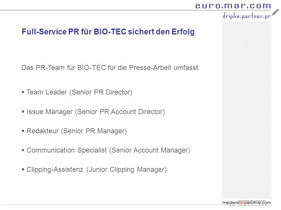 Full-Service PR für BIO-TEC sichert den Erfolg Das PR-Team für BIO-TEC für die Presse-Arbeit umfasst  Team Leader (Senior PR Director)  Issue Manage