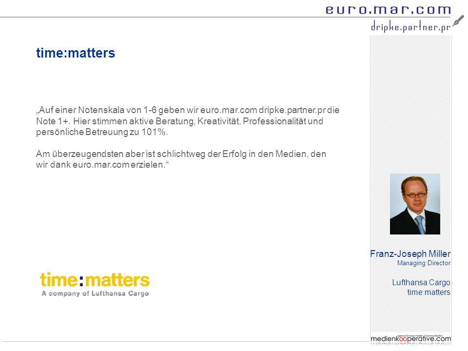 """time:matters Franz-Joseph Miller Managing Director Lufthansa Cargo time:matters """"Auf einer Notenskala von 1-6 geben wir euro.mar.com dripke.partner.pr die Note 1+."""