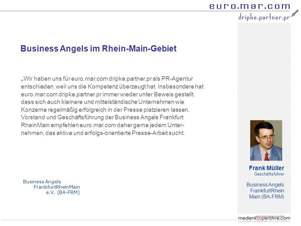"""Frank Müller Geschäftsführer Business Angels FrankfurtRhein Main (BA-FRM) """" Wir haben uns für euro.mar.com dripke.partner.pr als PR-Agentur entschiede"""