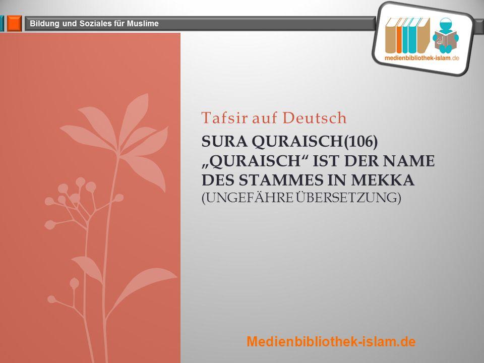 """Tafsir auf Deutsch SURA QURAISCH(106) """"QURAISCH IST DER NAME DES STAMMES IN MEKKA (UNGEFÄHRE ÜBERSETZUNG) Medienbibliothek-islam.de"""