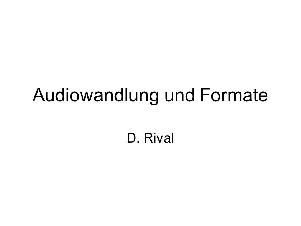 Audiowandlung und Formate D. Rival