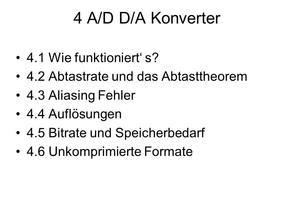 4 A/D D/A Konverter 4.1 Wie funktioniert' s? 4.2 Abtastrate und das Abtasttheorem 4.3 Aliasing Fehler 4.4 Auflösungen 4.5 Bitrate und Speicherbedarf 4