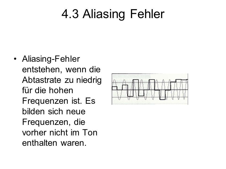 4.3 Aliasing Fehler Aliasing-Fehler entstehen, wenn die Abtastrate zu niedrig für die hohen Frequenzen ist. Es bilden sich neue Frequenzen, die vorher