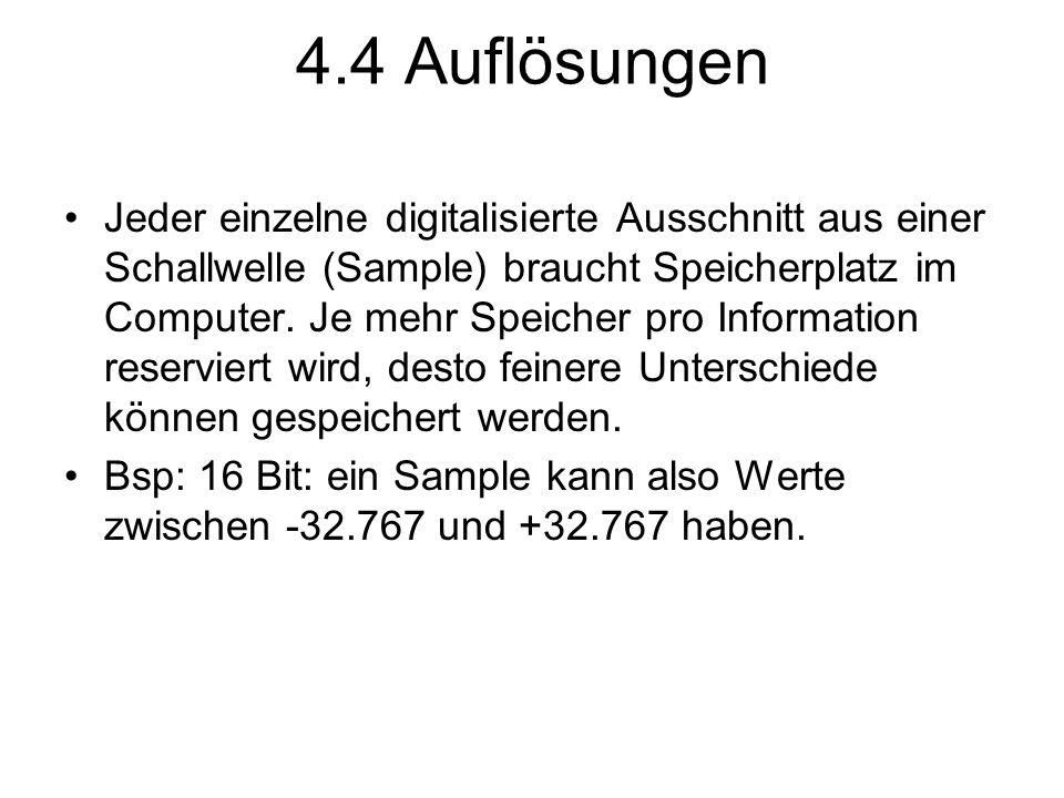 4.4 Auflösungen Jeder einzelne digitalisierte Ausschnitt aus einer Schallwelle (Sample) braucht Speicherplatz im Computer. Je mehr Speicher pro Inform