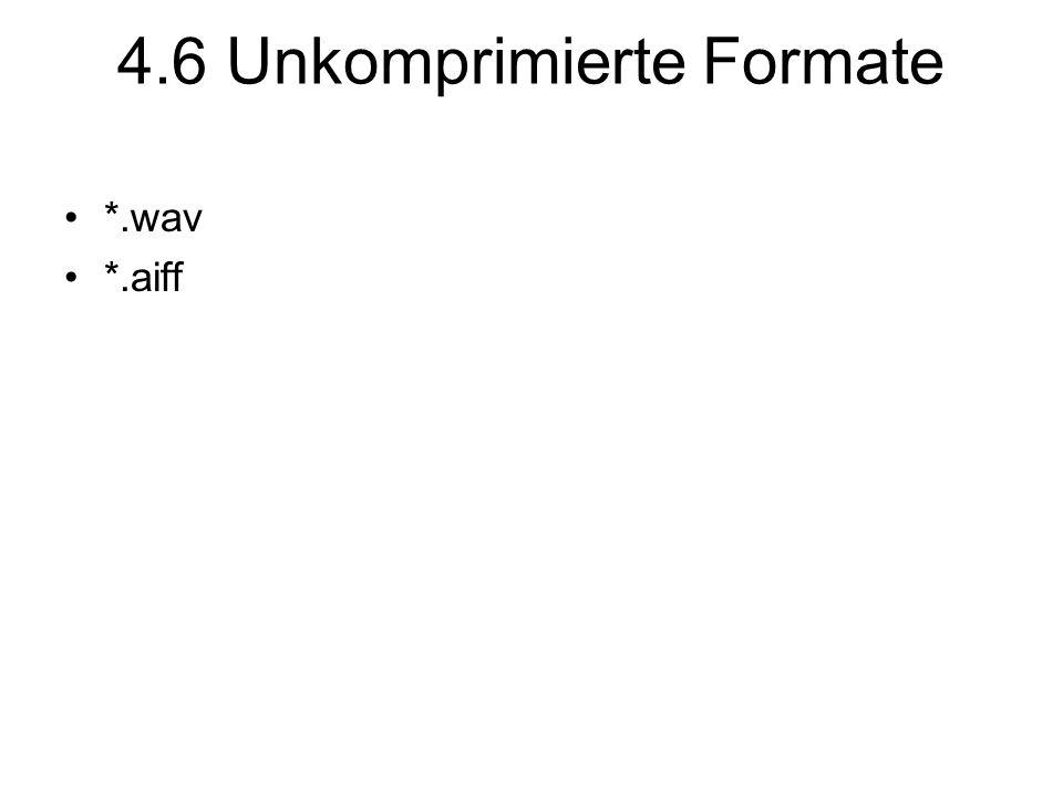 4.6 Unkomprimierte Formate *.wav *.aiff