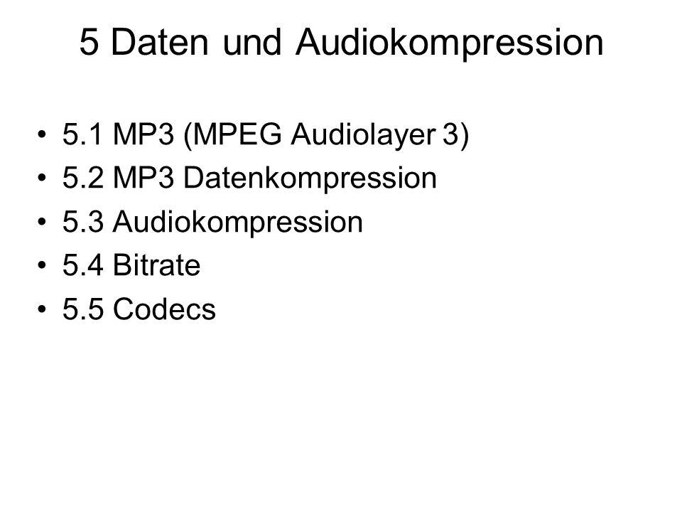 5 Daten und Audiokompression 5.1 MP3 (MPEG Audiolayer 3) 5.2 MP3 Datenkompression 5.3 Audiokompression 5.4 Bitrate 5.5 Codecs