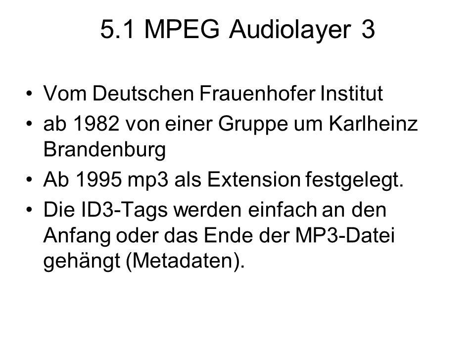 5.1 MPEG Audiolayer 3 Vom Deutschen Frauenhofer Institut ab 1982 von einer Gruppe um Karlheinz Brandenburg Ab 1995 mp3 als Extension festgelegt. Die I