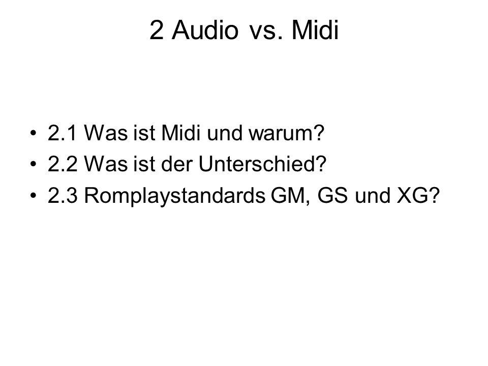2 Audio vs. Midi 2.1 Was ist Midi und warum? 2.2 Was ist der Unterschied? 2.3 Romplaystandards GM, GS und XG?