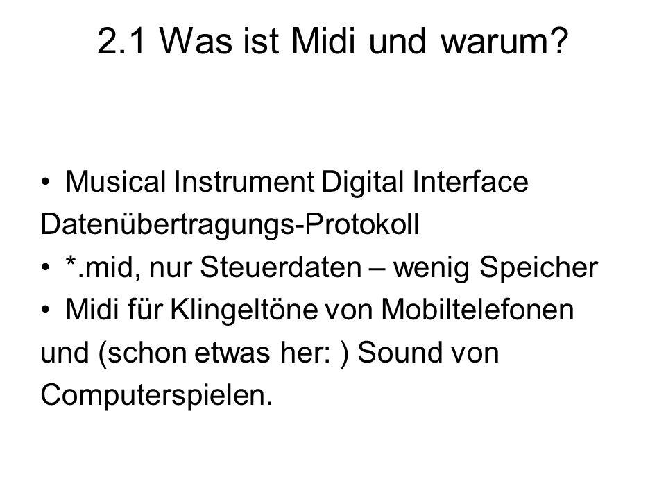 2.1 Was ist Midi und warum? Musical Instrument Digital Interface Datenübertragungs-Protokoll *.mid, nur Steuerdaten – wenig Speicher Midi für Klingelt