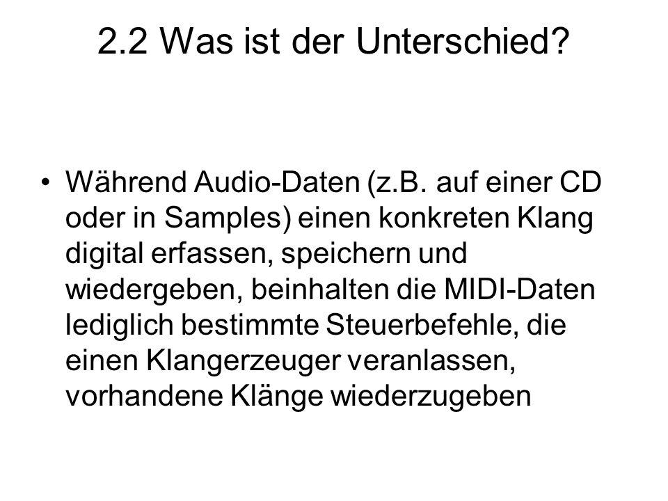 2.2 Was ist der Unterschied? Während Audio-Daten (z.B. auf einer CD oder in Samples) einen konkreten Klang digital erfassen, speichern und wiedergeben