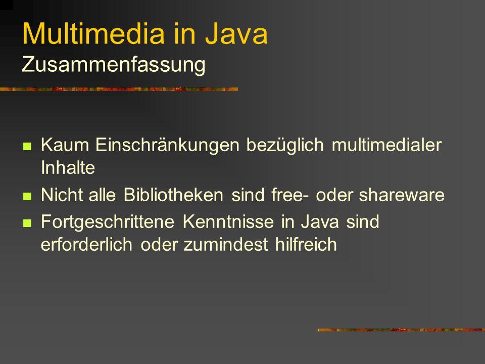 Multimedia in Java Java Bibliotheken JLayer MP3 Bibliothek für Java Unabhängig von JMF Decodiert, konvertiert und spielt MP3 Daten in Echtzeit