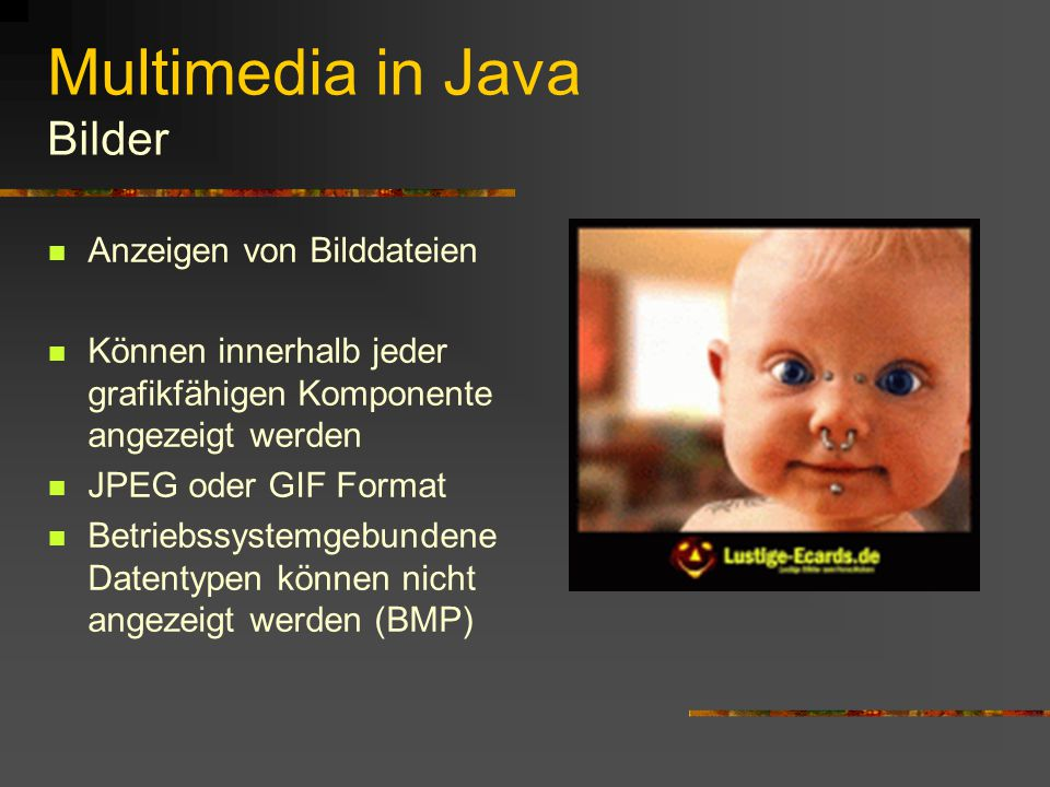 Multimedia in Java Einleitung Bisherige Programme nur in der Eingabeaufforderung Multimedia – Inhalte können nur in graphischen Komponenten angezeigt werden (z.B.